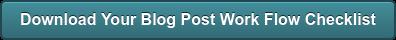 Download Your Blog Post Work Flow Checklist