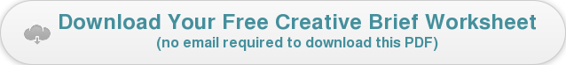 Download Your Free Creative Brief Worksheet (no email required to download this PDF)