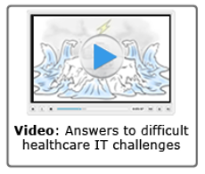 View 2-minute video to find answers to the most difficult healthcare IT challenges.