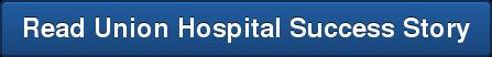 Read Union Hospital Success Story