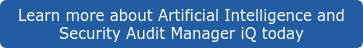 Learn more about Artificial Intelligence and Security Audit Manager iQ today