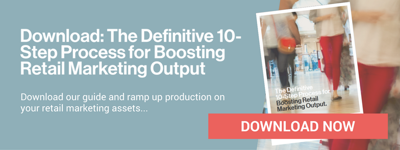 Download The Definitive 10-Step Process for Boosting Retail Marketing Output here