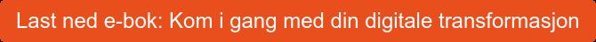 Last ned e-bok: Kom i gang med din digitale transformasjon