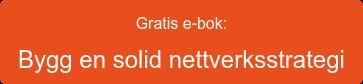 Gratis e-bok:  Bygg en solid nettverksstrategi
