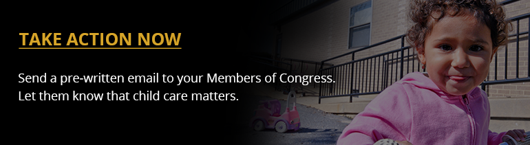 Send a pre-written email to your Members of Congress letting them know that child care matters.