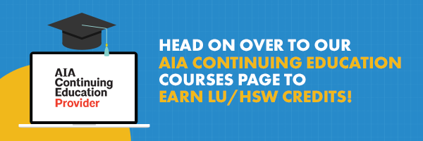 Head on over to our AIA Continuing Education courses page to earn LU/HSW credits!