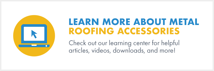 Learn more about metal roofing accessories.