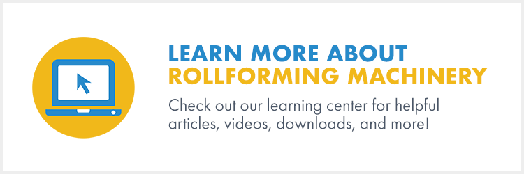 Learn more about rollforming machinery.