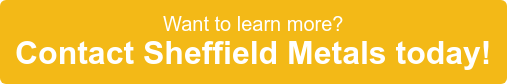Want to learn more? Contact Sheffield Metals today!