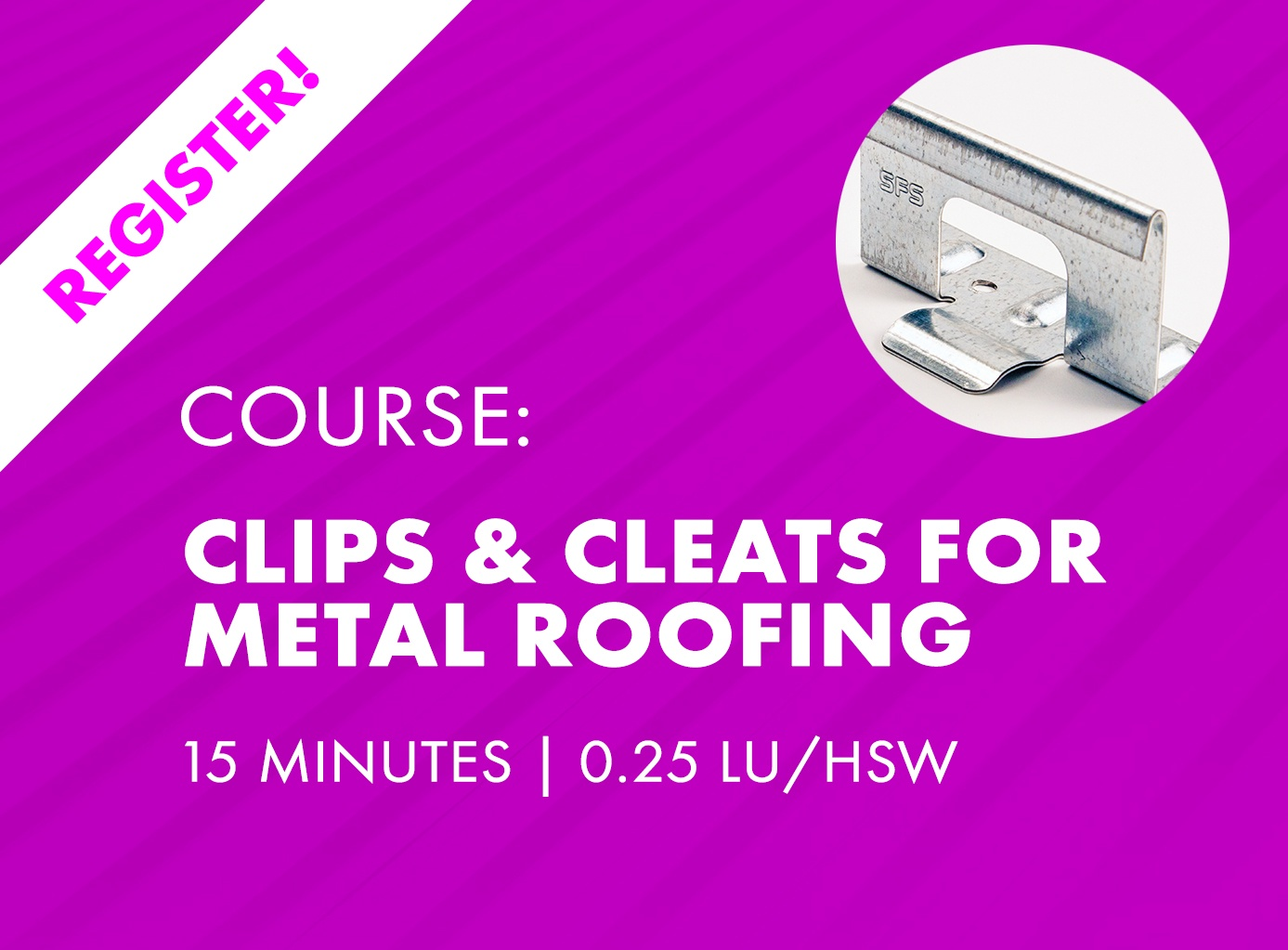 Clips for Metal Roofing & Walls AIA CE Nano Course