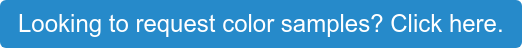 Looking to request color samples? Click here.