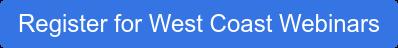 Register for West Coast Webinars