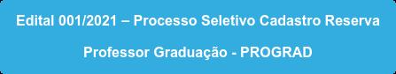 Edital 001/2021 – Processo Seletivo Cadastro Reserva  Professor Graduação - PROGRAD