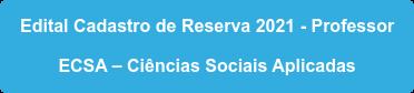 Edital Cadastro de Reserva 2021 - Professor  ECSA – Ciências Sociais Aplicadas