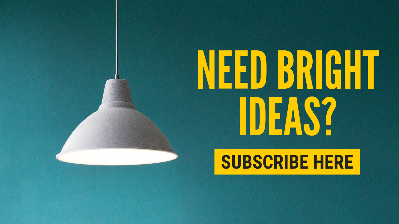 Subscribe for Bright Ideas