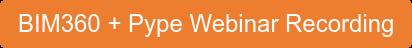 BIM360 + Pype Webinar Recording