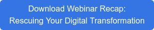 Download Webinar Recap: Rescuing Your Digital Transformation