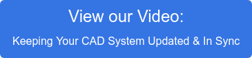 View our Video: Keeping Your CAD System Updated & In Sync