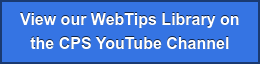 View our WebTips Library on the CPS YouTube Channel