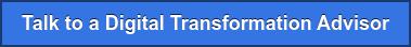 Talk to a Digital Transformation Advisor