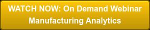 WATCH NOW: On Demand Webinar Manufacturing Analytics