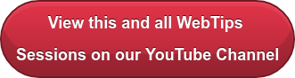 View this and all WebTips  Sessions on our YouTube Channel