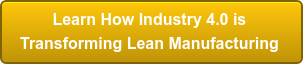Learn HowIndustry 4.0 is  Transforming Lean Manufacturing