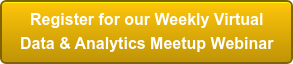 Register for our Weekly Virtual Data & Analytics Meetup Webinar