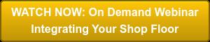 WATCH NOW: On Demand Webinar Integrating Your Shop Floor