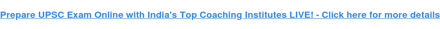Prepare UPSC Exam Online with India's Top Coaching Institutes LIVE! - Click  here for more details