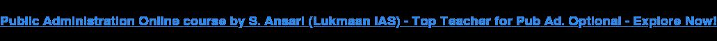 Public Administration Online course by S. Ansari (Lukmaan IAS) - Top Teacher  for Pub Ad. Optional - Explore Now!