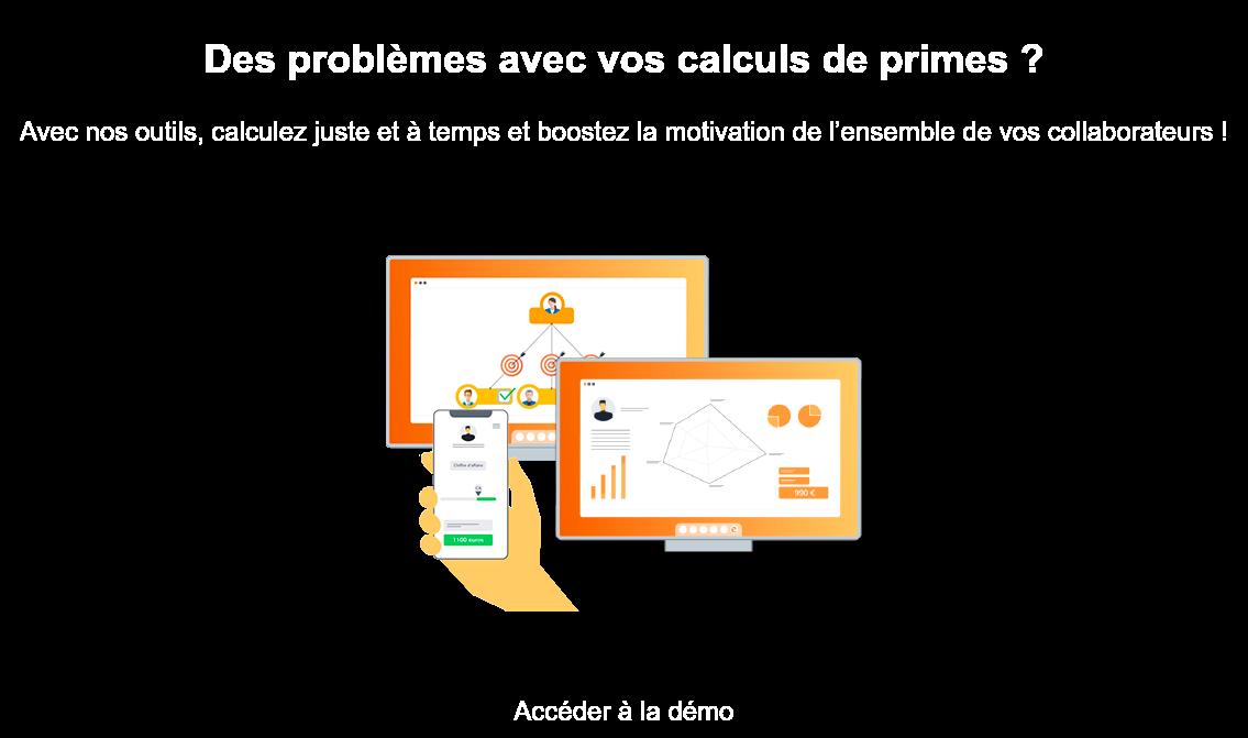 Des problèmes avec vos calculs de primes ?  Avec nos outils, calculez juste et à temps et boostez la motivation de  l'ensemble de vos collaborateurs !  Accéder à la démo