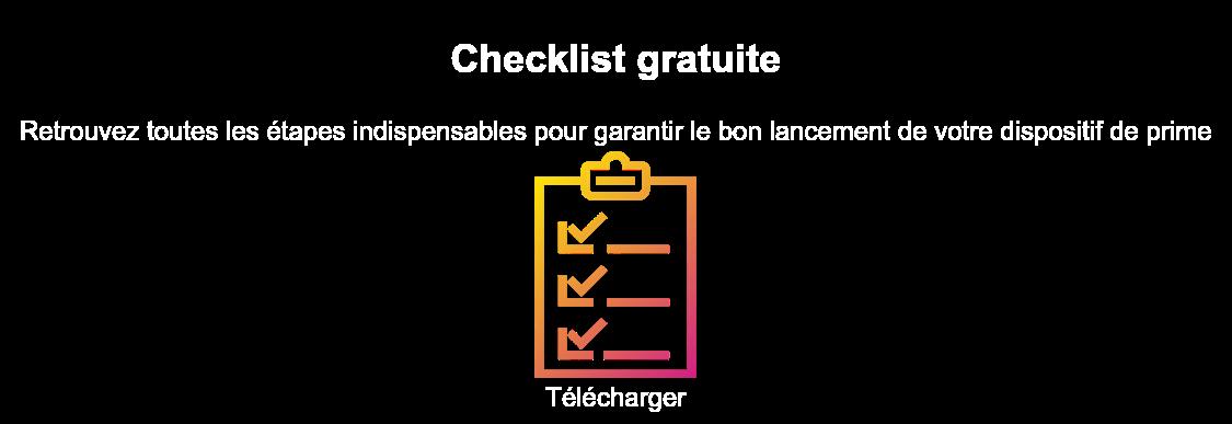 Checklist gratuite  Retrouvez toutes les étapes indispensables pour garantir le bon lancement de  votre dispositif de prime  Télécharger