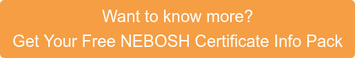 Want to know more? Get Your Free NEBOSH Certificate Info Pack