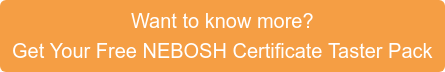 Want to know more? Get Your Free NEBOSH Certificate Taster Pack