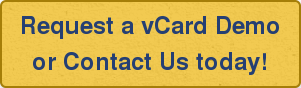 Request a vCard Demo  or Contact Us today!