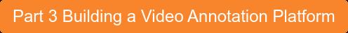 Part 3 Building a Video Annotation Platform