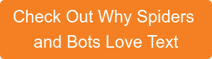 Check Out Why Spiders and Bots Love Text