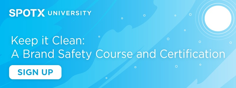 Sign up for the SpotX University Brand Safety Course