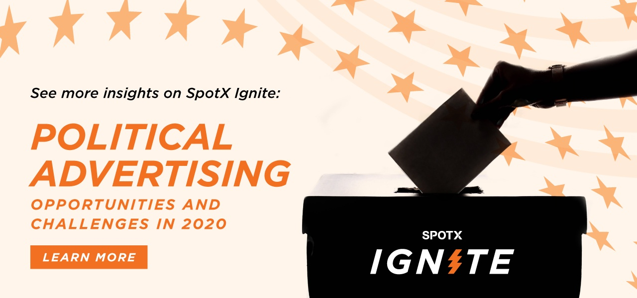 Learn more on SpotX Ignite: Political Advertising Opportunities & Challenges in 2020