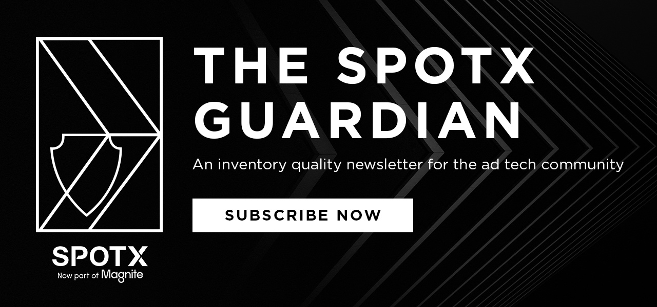 Subscribe now to the SpotX Guardian, a brand safety newsletter for the ad tech community