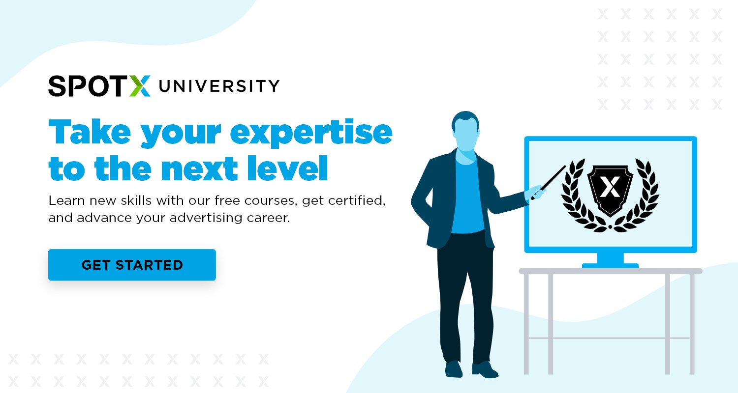 Take your expertise to the next level with SpotX University. Get started today.