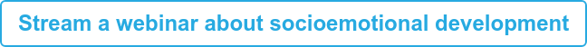 Stream a webinar about socioemotional development