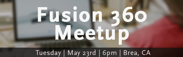 Fusion 360 Meetup in Brea, CA