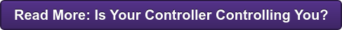 Read More: Is Your Controller Controlling You?