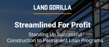 Land Gorilla Webinar: Standing Up Successful CTP Loan Programs
