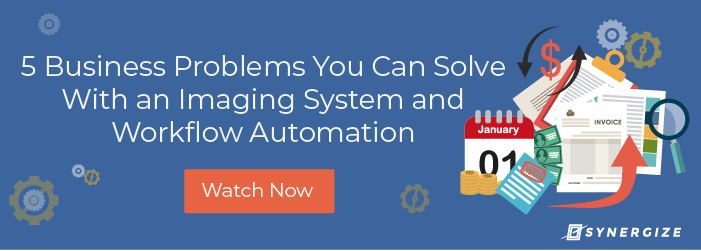 Watch Now: 5 Business Problems You Can Solve With an Imaging System and Workflow Automation