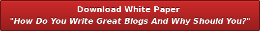 """Download White Paper  """"How Do You Write Great Blogs And Why Should You?"""""""