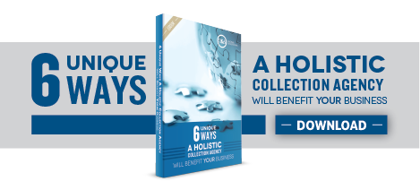 6 Unique Ways a Holistic Collection Agency Will Benefit Your Business