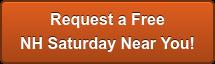 Request a Free NH Saturday Near You!